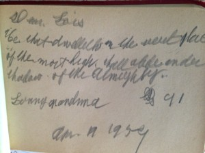 Dear Lois He that dwelleth in the secret place of the most High shall abide under the shadow of the Almighty (Psa. 91:1 KJV)  Loving grandma   Apr. 19 1954
